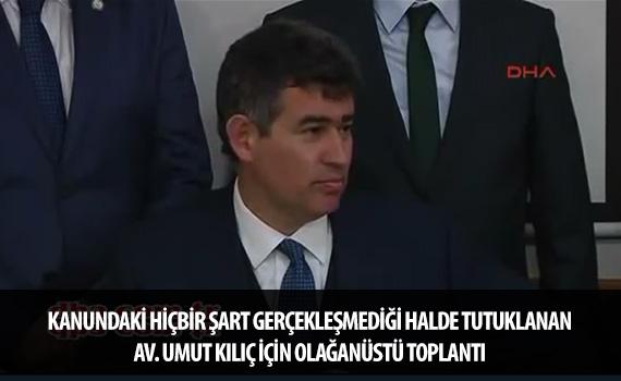 KANUNDAK� H��B�R �ART GER�EKLE�MED��� HALDE TUTUKLANAN AV. UMUT KILI� ���N OLA�AN�ST� TOPLANTI