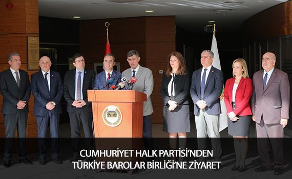 CUMHURİYET HALK PARTİSİ'NDEN TÜRKİYE BAROLAR BİRLİĞİ'NE ZİYARET